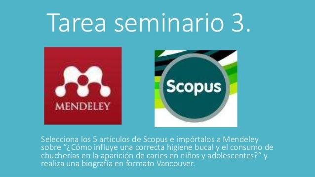 """Tarea seminario 3. Selecciona los 5 artículos de Scopus e impórtalos a Mendeley sobre """"¿Cómo influye una correcta higiene ..."""