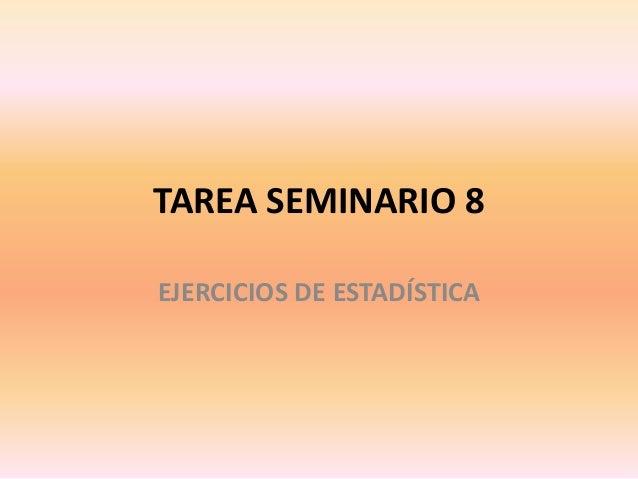 TAREA SEMINARIO 8EJERCICIOS DE ESTADÍSTICA