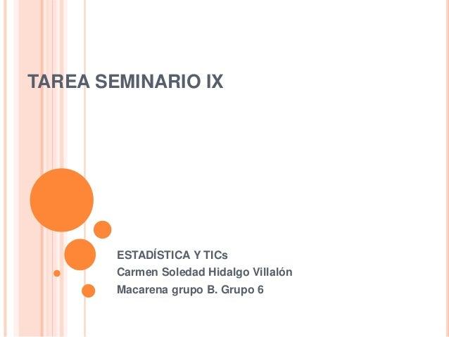 TAREA SEMINARIO IX ESTADÍSTICA Y TICs Carmen Soledad Hidalgo Villalón Macarena grupo B. Grupo 6
