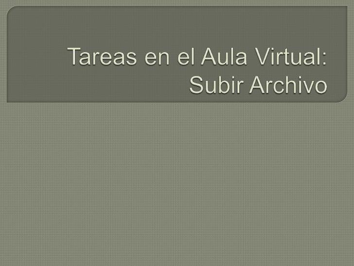 Tareas en el Aula Virtual: Subir Archivo<br />