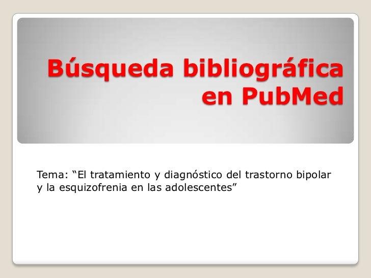 """Búsqueda bibliográfica           en PubMedTema: """"El tratamiento y diagnóstico del trastorno bipolary la esquizofrenia en l..."""
