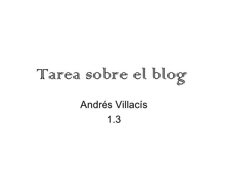 Tarea sobre el blog     Andrés Villacís          1.3