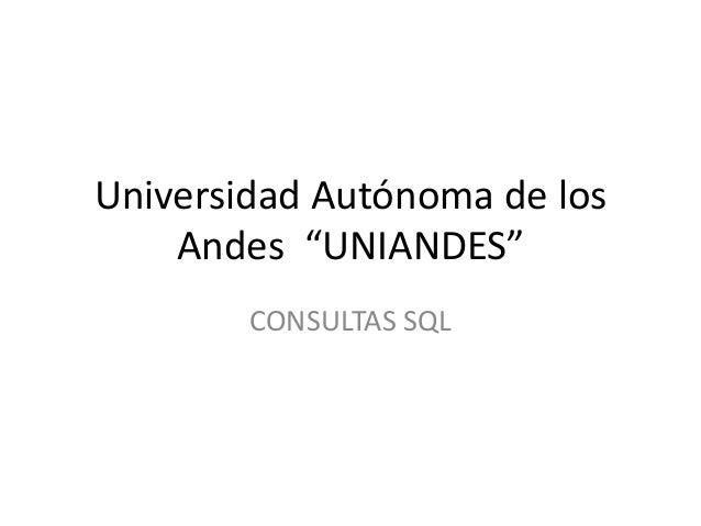 """Universidad Autónoma de los Andes """"UNIANDES"""" CONSULTAS SQL"""