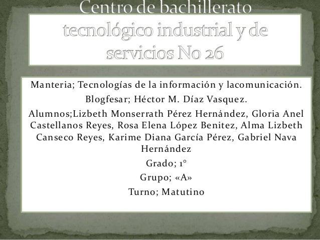 Manteria; Tecnologías de la información y lacomunicación. Blogfesar; Héctor M. Díaz Vasquez. Alumnos;Lizbeth Monserrath Pé...