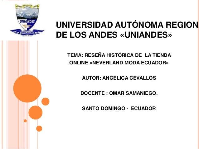 UNIVERSIDAD AUTÓNOMA REGIONA DE LOS ANDES «UNIANDES» TEMA: RESEÑA HISTÓRICA DE LA TIENDA ONLINE «NEVERLAND MODA ECUADOR» A...
