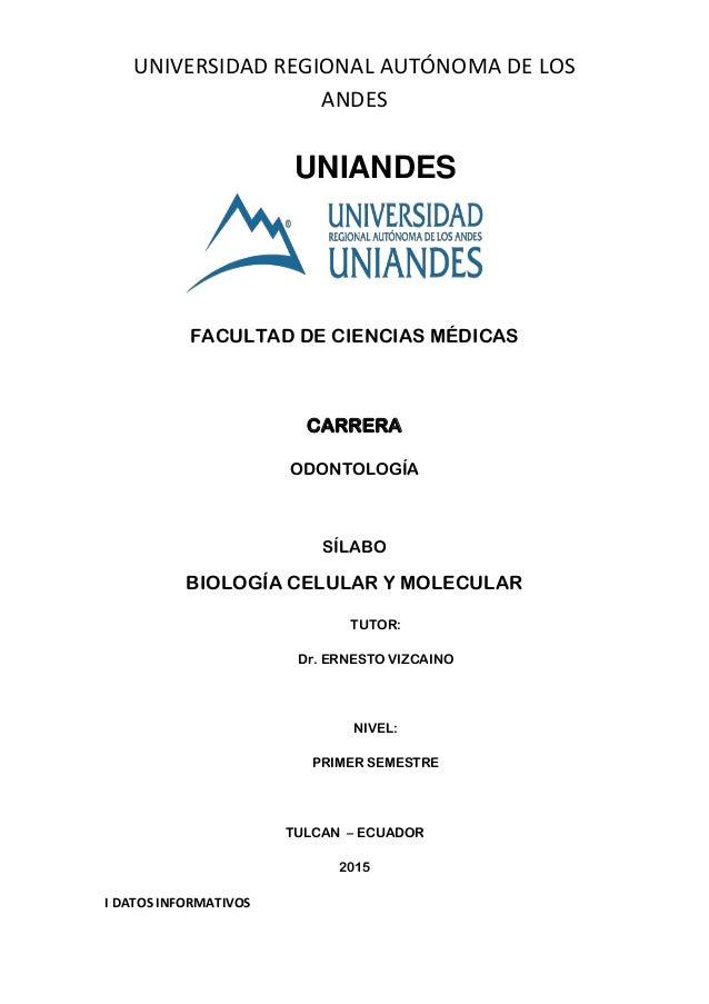UNIVERSIDAD REGIONAL AUTÓNOMA DE LOS ANDES UNIANDES FACULTAD DE CIENCIAS MÉDICAS CARRERA ODONTOLOGÍA SÍLABO BIOLOGÍA CELUL...