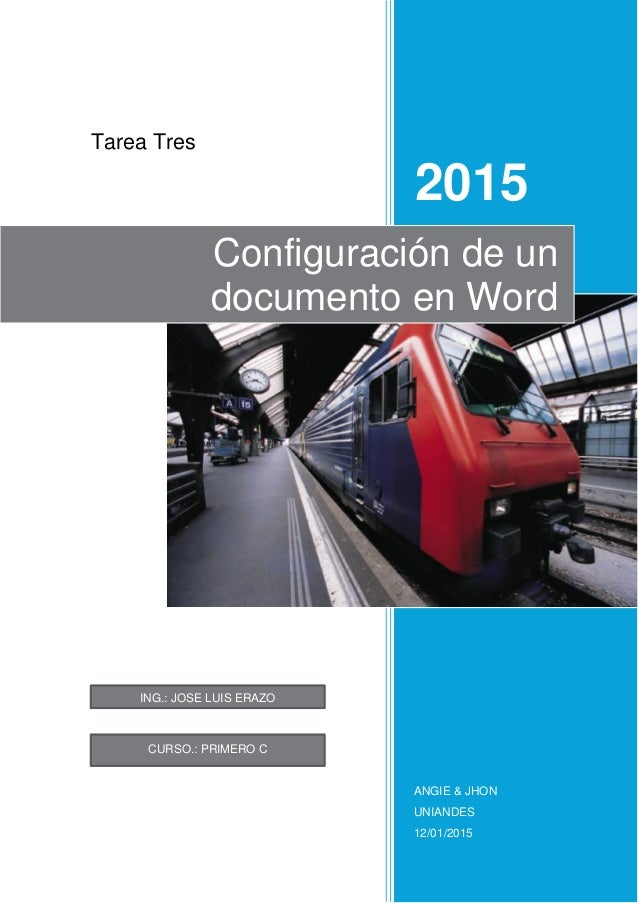 Tarea Tres 2015 ANGIE & JHON UNIANDES 12/01/2015 Configuración de un documento en Word ING.: JOSE LUIS ERAZO CURSO.: PRIME...