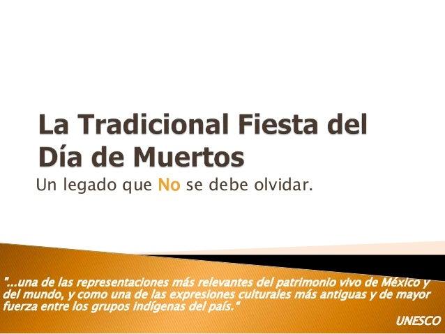 """Un legado que No se debe olvidar. """"...una de las representaciones más relevantes del patrimonio vivo de México y del mundo..."""