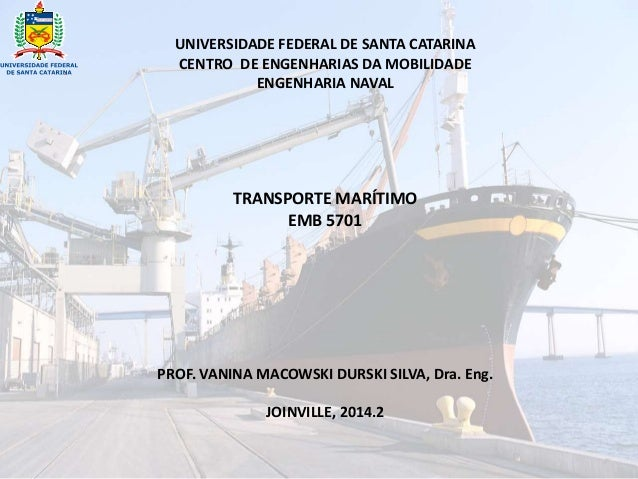 UNIVERSIDADE FEDERAL DE SANTA CATARINA  CENTRO DE ENGENHARIAS DA MOBILIDADE  ENGENHARIA NAVAL  TRANSPORTE MARÍTIMO  EMB 57...
