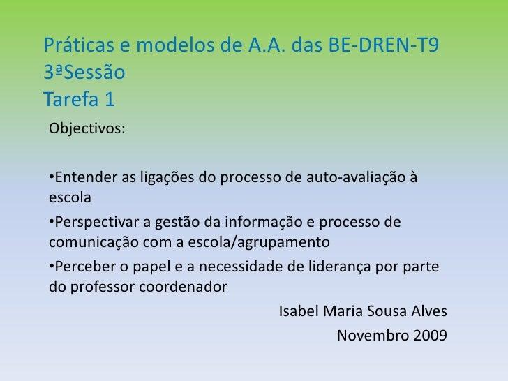 Práticas e modelos de A.A. das BE-DREN-T93ªSessãoTarefa 1<br />Objectivos:<br /><ul><li>Entender as ligações do processo d...