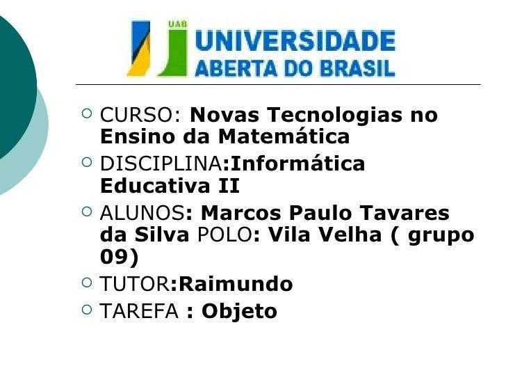<ul><li>CURSO:  Novas Tecnologias no Ensino da Matemática </li></ul><ul><li>DISCIPLINA :Informática Educativa II </li></ul...