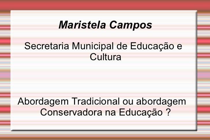 Maristela Campos Secretaria Municipal de Educação e Cultura Abordagem Tradicional ou abordagem  Conservadora na Educação ?