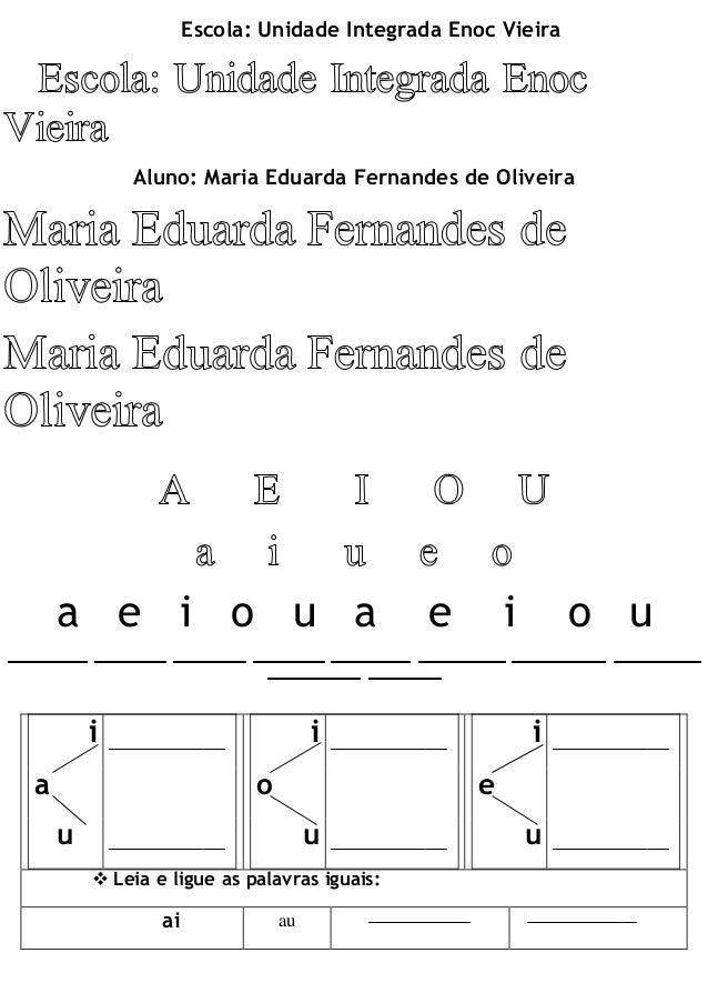 Escola: Unidade Integrada Enoc Vieira  Aluno: Maria Eduarda Fernandes de Oliveira  a e i o u a e i o u  i  a  u  i  o  u  ...