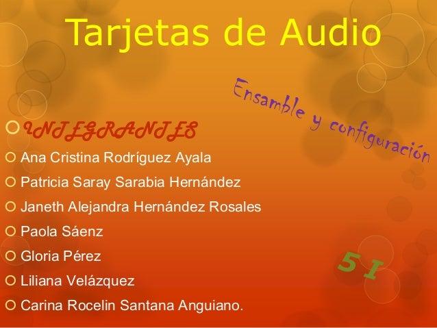 Tarjetas de Audio INTEGRANTES  Ana Cristina Rodríguez Ayala  Patricia Saray Sarabia Hernández   Janeth Alejandra Herná...