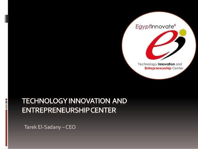 Tarek El-Sadany - CEO of Technology Innovation and Entrepreneurship Center
