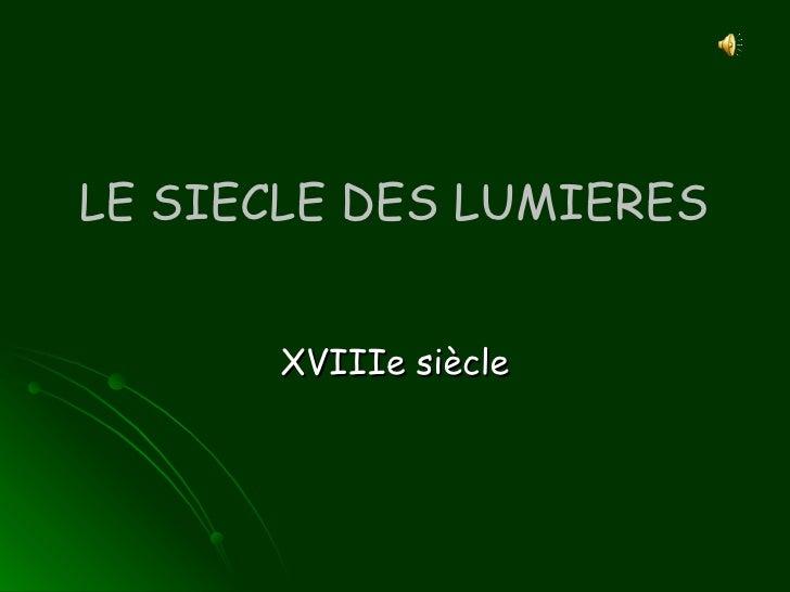 LE SIECLE DES LUMIERES XVIIIe siècle
