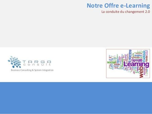 Notre Offre e-Learning                                                La conduite du changement 2.0Business Consulting & S...