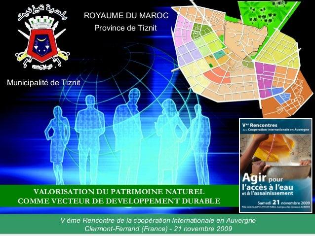 ROYAUME DU MAROC Province de Tiznit  Municipalité de Tiznit  VALORISATION DU PATRIMOINE NATUREL COMME VECTEUR DE DEVELOPPE...