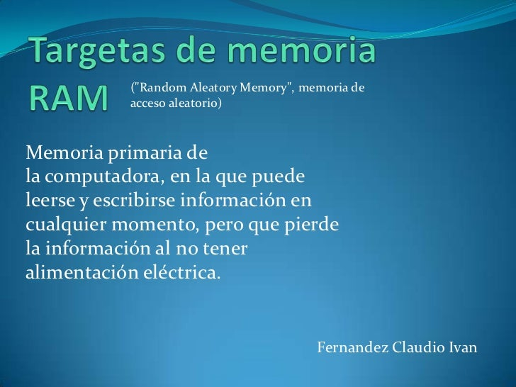 """(""""Random Aleatory Memory"""", memoria de           acceso aleatorio)Memoria primaria dela computadora, en la que puedeleerse ..."""