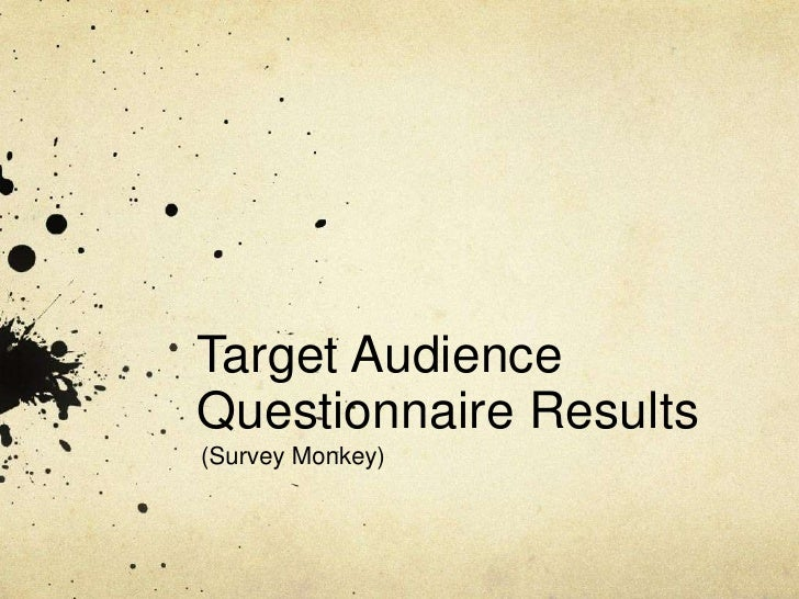 Target Audience Questionnaire Results<br />(Survey Monkey)<br />
