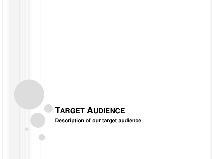 TARGET AUDIENCEDescription of our target audience