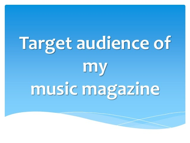 Target audience of        my music magazine