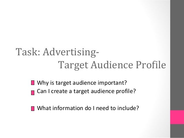 Task: Advertising-Target Audience ProfileWhy is target audience important?Can I create a target audience profile?What info...