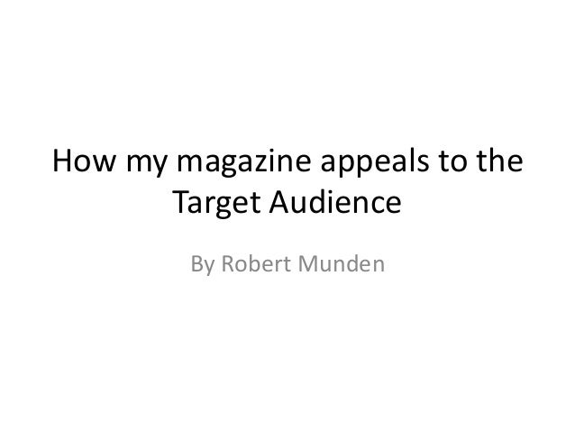 How my magazine appeals to the Target Audience By Robert Munden