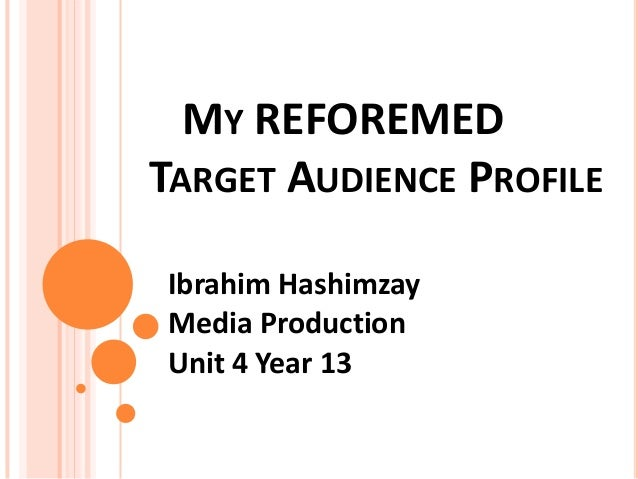 MY REFOREMEDTARGET AUDIENCE PROFILEIbrahim HashimzayMedia ProductionUnit 4 Year 13