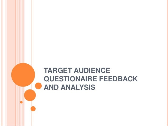TARGET AUDIENCEQUESTIONAIRE FEEDBACKAND ANALYSIS