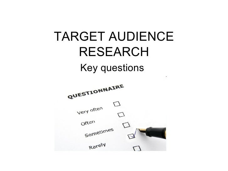 TARGET AUDIENCE RESEARCH Key questions