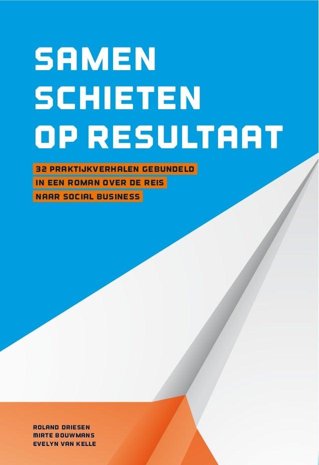 Samen schieten op resultaat 32 praktijkverhalen gebundeld in een roman over de reis naar social business Roland Driesen Mi...