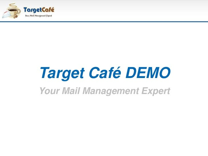Target Café DEMO<br />Your Mail Management Expert<br />