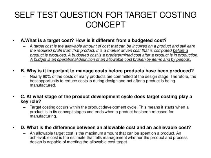 target costing when accounting and marketing collide Typically, in a firm with a well-established target costing system, the strategic cost-reduction challenge will be small or nonexistent, and intense pressure will be brought on the design team to reduce it to zero.