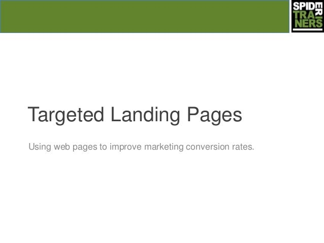 Targeted Landing PagesUsing web pages to improve marketing conversion rates.