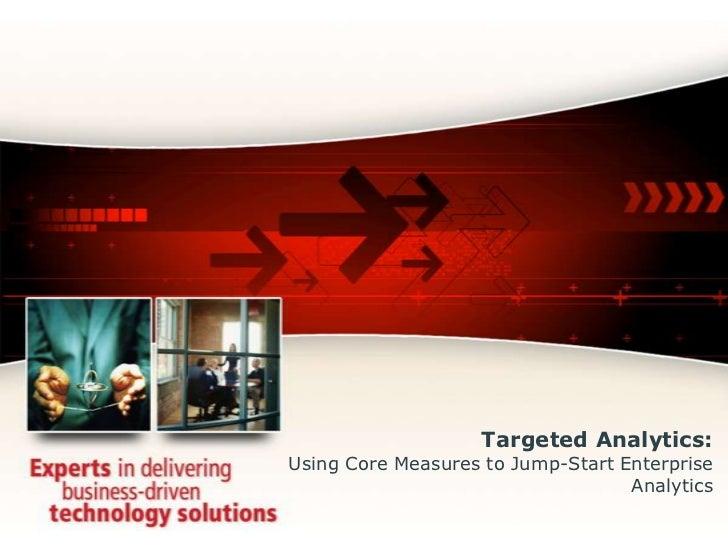 Targeted Analytics: Using Core Measures to Jump-Start Enterprise Analytics