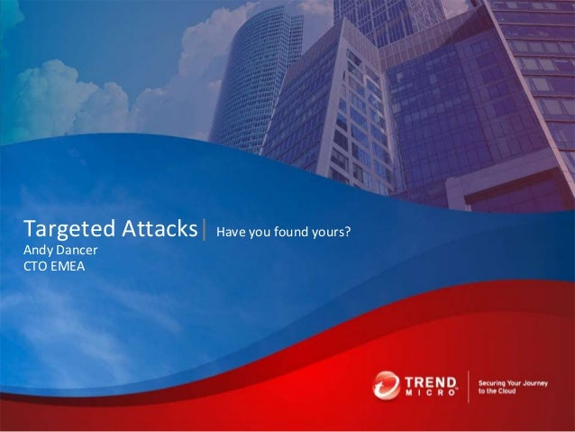 Targeted Attacks| Have you found yours?Andy DancerCTO EMEA