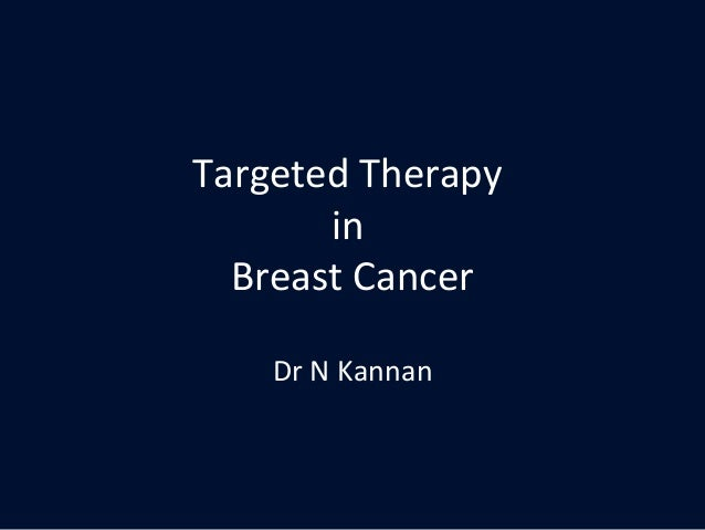 Targeted Therapy in Breast Cancer Dr N Kannan