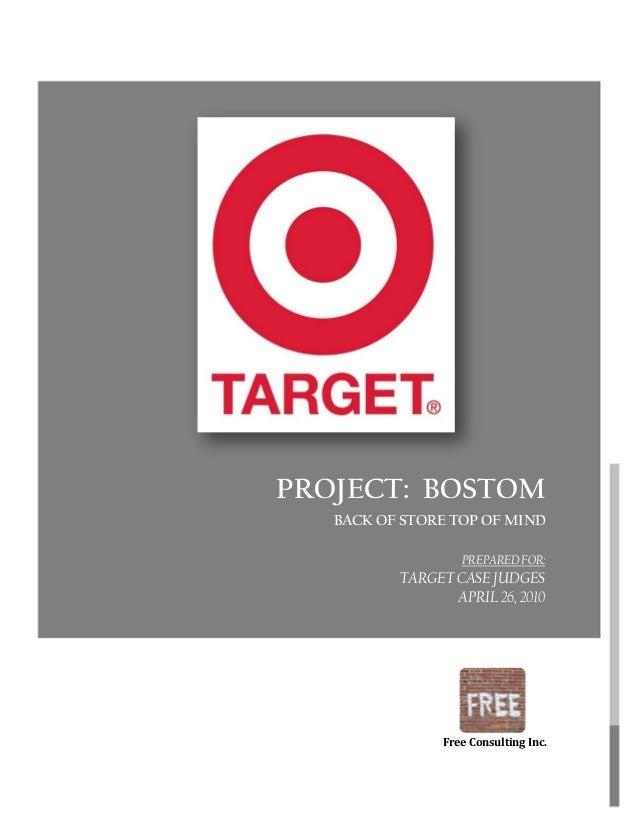 PROJECT: BOSTOM BACK OF STORE TOP OF MIND PREPARED FOR: TARGET CASE JUDGES APRIL 26, 2010 CLIENT April 22, 2010 Free Consu...