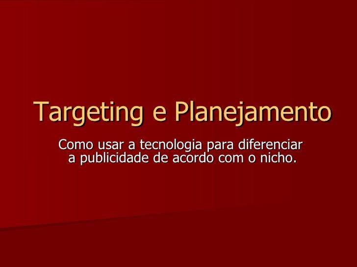 Como usar a tecnologia para diferenciar  a publicidade de acordo com o nicho. Targeting e Planejamento