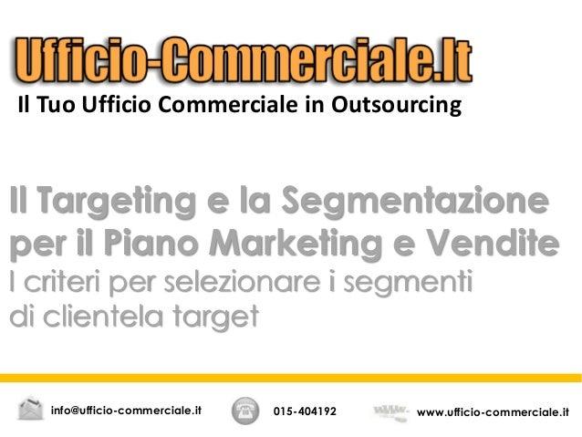 Il Targeting e la Segmentazione per il Piano Marketing e Vendite I criteri per selezionare i segmenti di clientela target ...