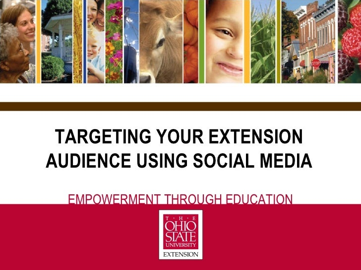 EMPOWERMENT THROUGH EDUCATION TARGETING YOUR EXTENSION AUDIENCE USING SOCIAL MEDIA