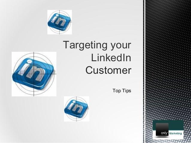 Targeting your     LinkedIn    Customer          Top Tips
