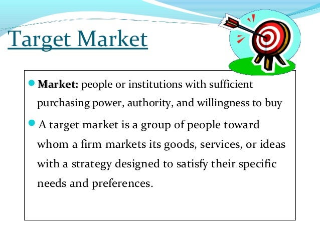 Target MarketMarket:Market: people or institutions with sufficientpurchasing power, authority, and willingness to buyA t...