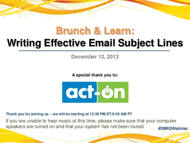 Brunch & Learn: Writing Effective Email Subject Lines December 12, 2013  A special thank you to:  Thank you for joining us...