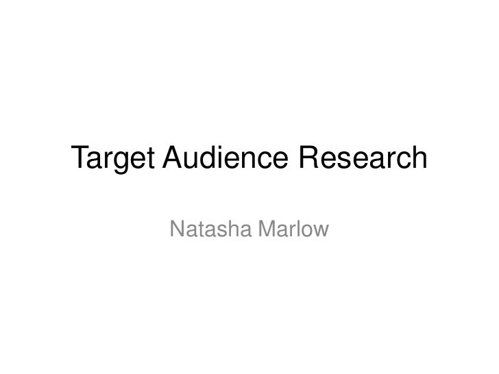 Target Audience Research<br />Natasha Marlow<br />