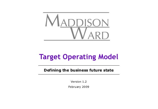 Target Operating Model Defining the business future state              Version 1.2            February 2009