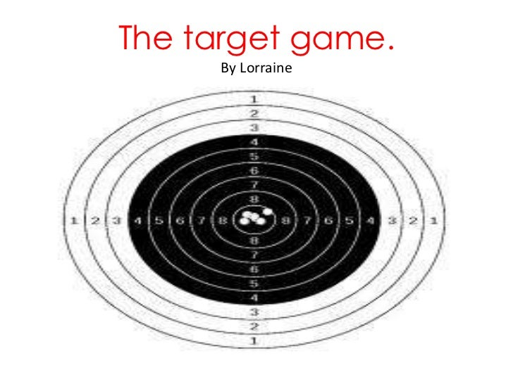 The target game.By Lorraine<br />