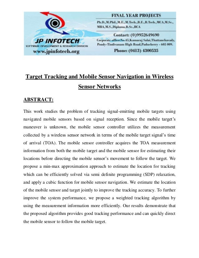 Target Tracking and Mobile Sensor Navigation in Wireless Sensor Networks ABSTRACT: This work studies the problem of tracki...