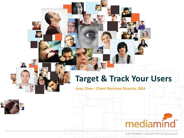 Target & Track Your UsersJoey Chee | Client Services Director, SEA                             © 2012 MediaMind | A Divisi...